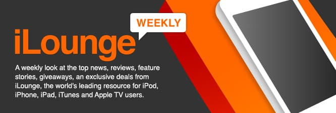 iLounge Weekly goes out Monday, sign up now