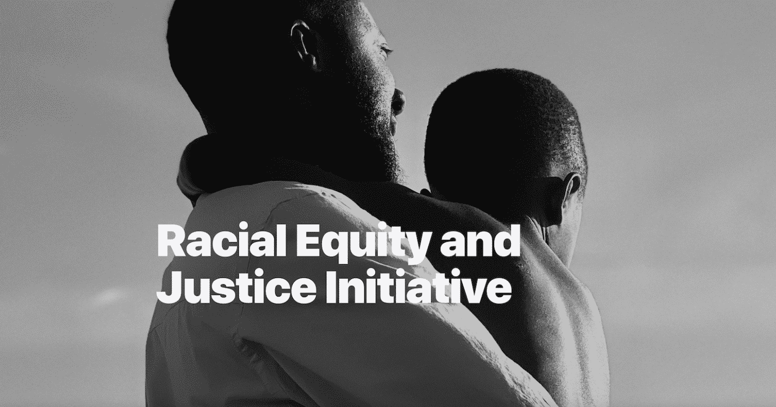 Racial Equity and Justice Initiative