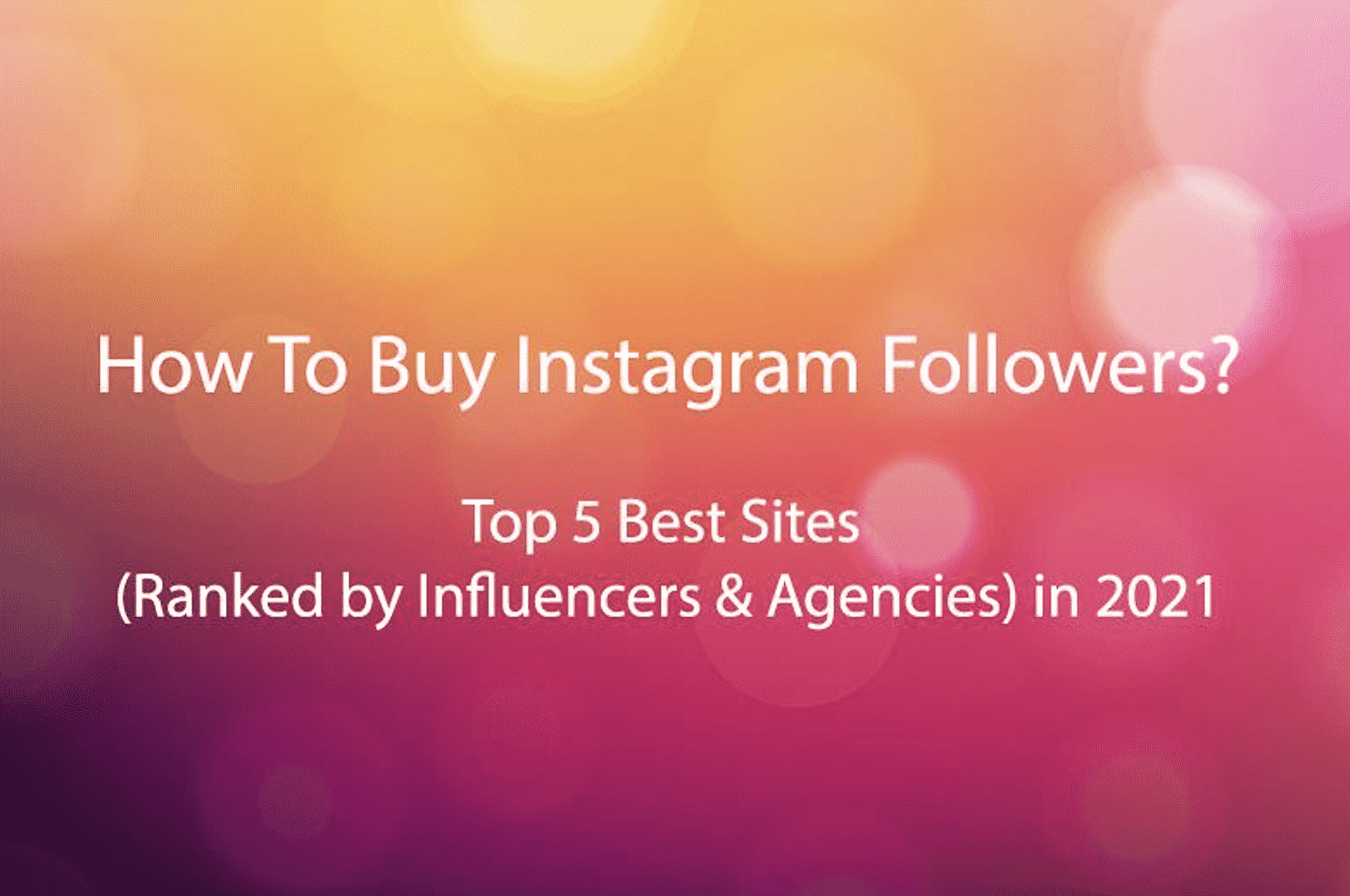 How To Buy Instagram Followers - 5 Best Sites (Ranked by Influencers & Agencies) in 2021